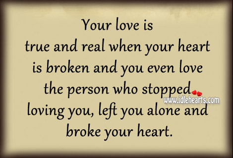 your-love-is-true-and-real-when-your-heart-is-broken-love-quote