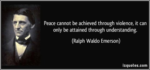 quote-peace-cannot-be-achieved-through-violence-it-can-only-be-attained-through-understanding-ralph-waldo-emerson-57896